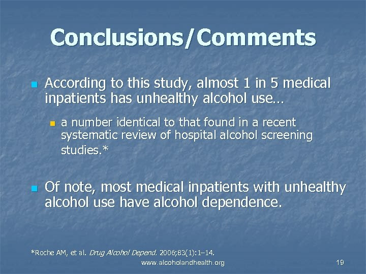 Conclusions/Comments n According to this study, almost 1 in 5 medical inpatients has unhealthy