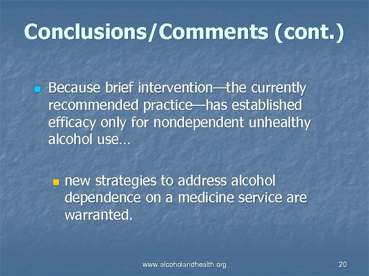 Conclusions/Comments (cont. ) n Because brief intervention—the currently recommended practice—has established efficacy only for