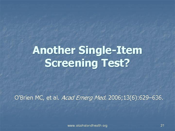 Another Single-Item Screening Test? O'Brien MC, et al. Acad Emerg Med. 2006; 13(6): 629–