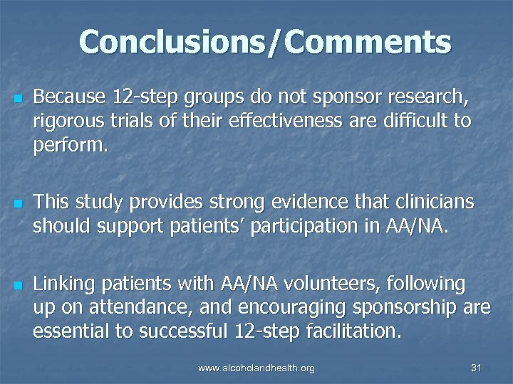 Conclusions/Comments n n n Because 12 -step groups do not sponsor research, rigorous trials