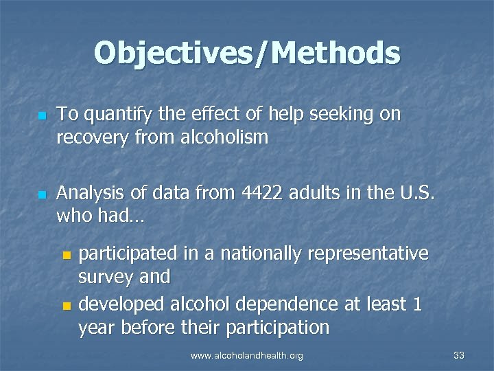 Objectives/Methods n n To quantify the effect of help seeking on recovery from alcoholism