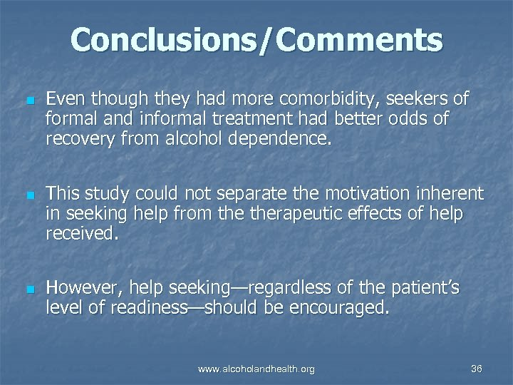 Conclusions/Comments n n n Even though they had more comorbidity, seekers of formal and