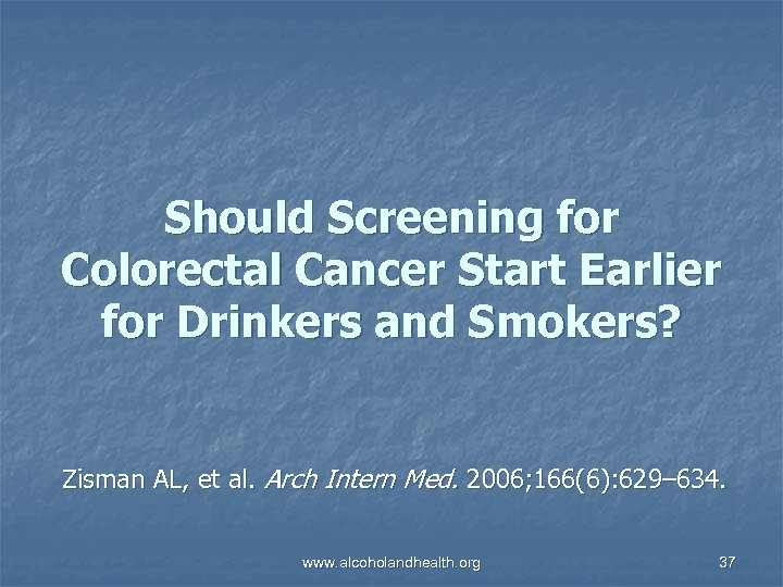 Should Screening for Colorectal Cancer Start Earlier for Drinkers and Smokers? Zisman AL, et