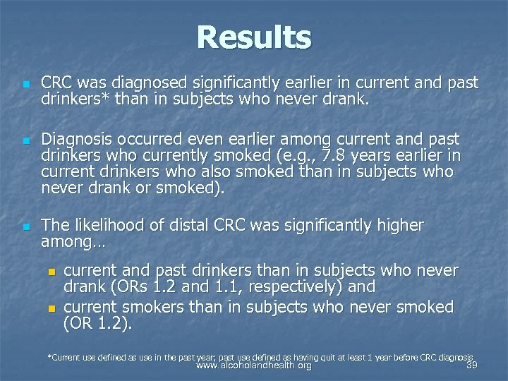 Results n n n CRC was diagnosed significantly earlier in current and past drinkers*