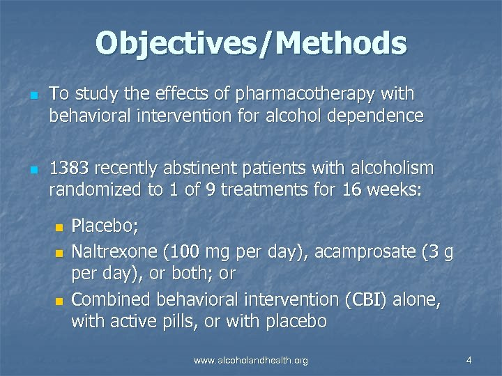Objectives/Methods n n To study the effects of pharmacotherapy with behavioral intervention for alcohol