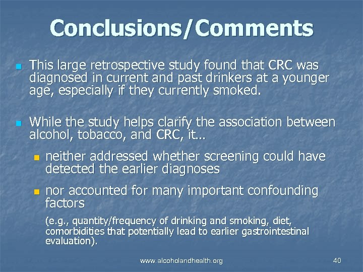 Conclusions/Comments n n This large retrospective study found that CRC was diagnosed in current