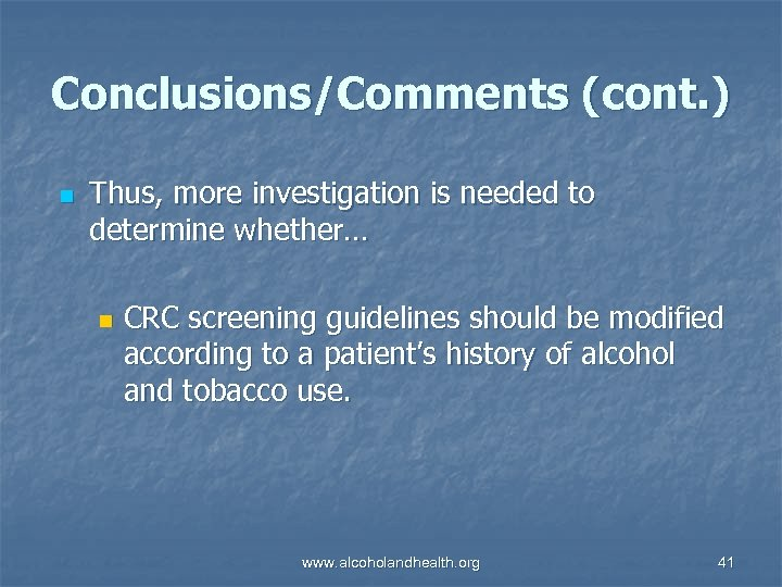 Conclusions/Comments (cont. ) n Thus, more investigation is needed to determine whether… n CRC