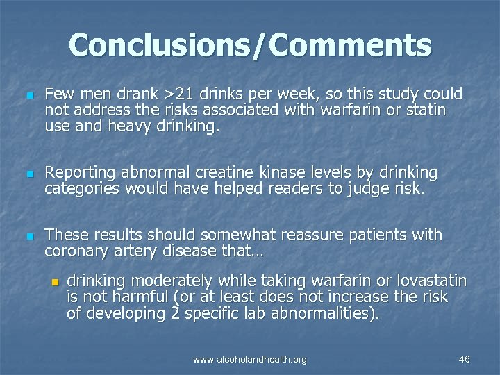 Conclusions/Comments n Few men drank >21 drinks per week, so this study could not
