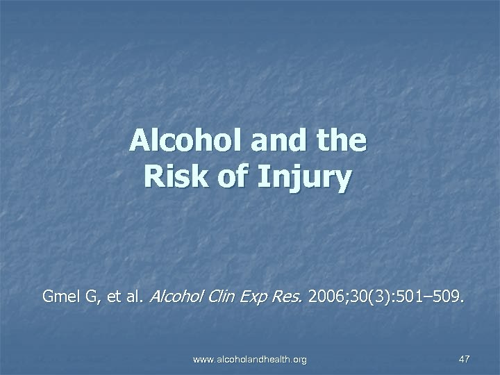 Alcohol and the Risk of Injury Gmel G, et al. Alcohol Clin Exp Res.