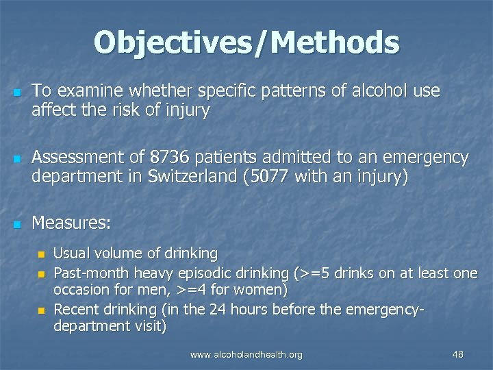 Objectives/Methods n n n To examine whether specific patterns of alcohol use affect the