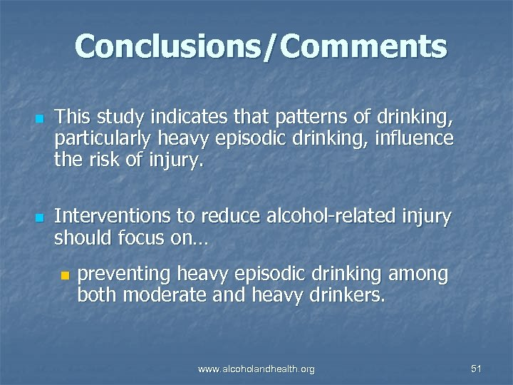 Conclusions/Comments n n This study indicates that patterns of drinking, particularly heavy episodic drinking,