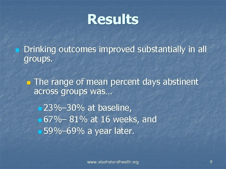 Results n Drinking outcomes improved substantially in all groups. n The range of mean