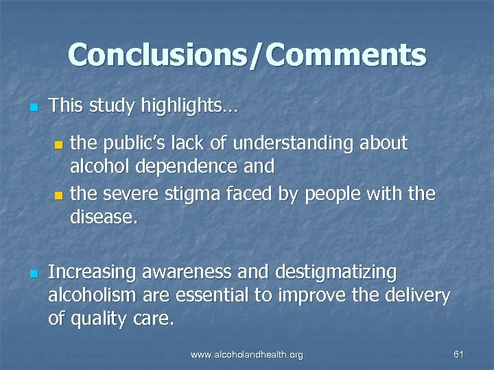 Conclusions/Comments n This study highlights… the public's lack of understanding about alcohol dependence and