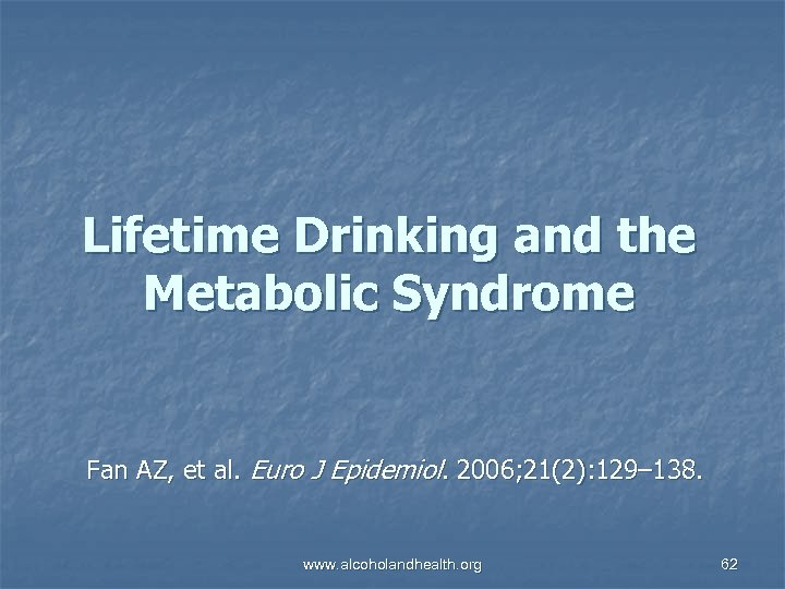 Lifetime Drinking and the Metabolic Syndrome Fan AZ, et al. Euro J Epidemiol. 2006;