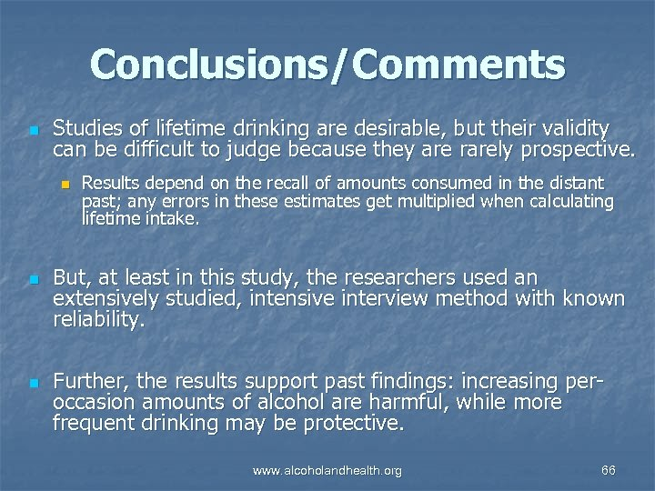 Conclusions/Comments n Studies of lifetime drinking are desirable, but their validity can be difficult