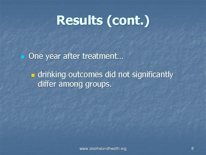 Results (cont. ) n One year after treatment… n drinking outcomes did not significantly