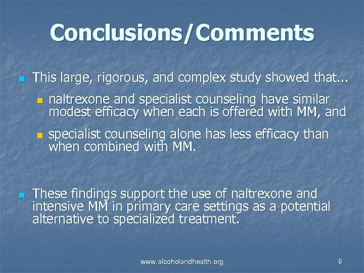 Conclusions/Comments n This large, rigorous, and complex study showed that. . . n naltrexone