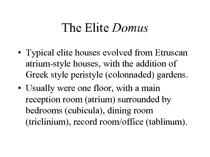 The Elite Domus • Typical elite houses evolved from Etruscan atrium-style houses, with the