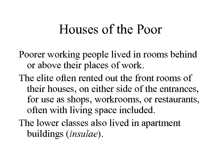 Houses of the Poorer working people lived in rooms behind or above their places