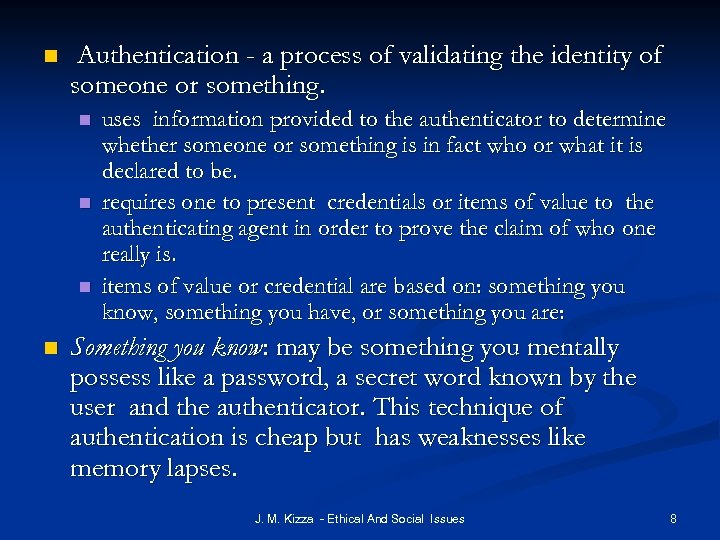 n Authentication - a process of validating the identity of someone or something. n
