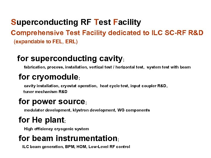 Superconducting RF Test Facility Comprehensive Test Facility dedicated to ILC SC-RF R&D (expandable to