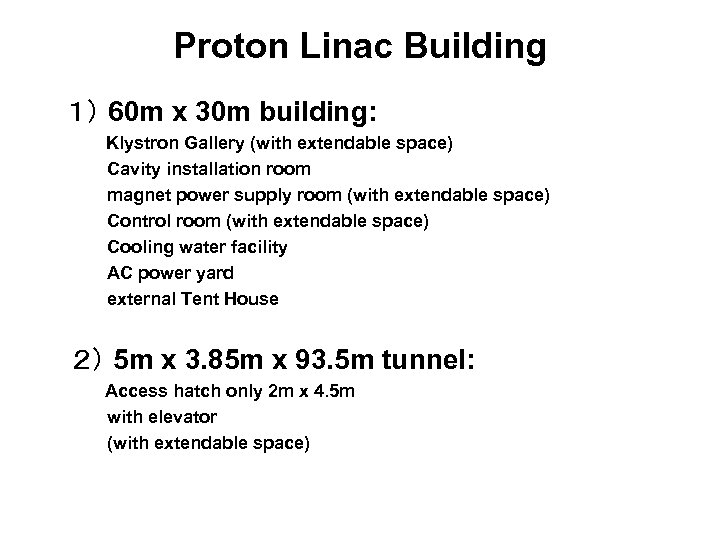 Proton Linac Building 1) 60 m x 30 m building: Klystron Gallery (with extendable