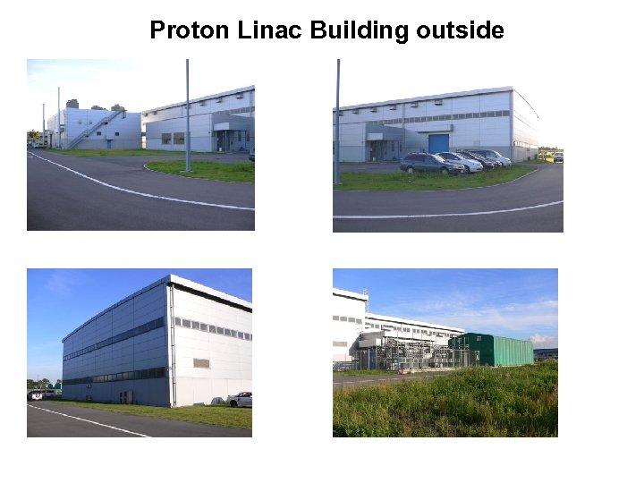 Proton Linac Building outside