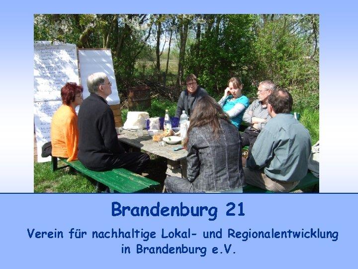 Brandenburg 21 Verein für nachhaltige Lokal- und Regionalentwicklung in Brandenburg e. V.