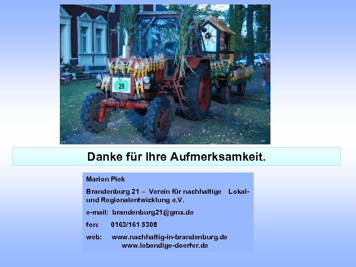 Danke für Ihre Aufmerksamkeit. Marion Piek Brandenburg 21 – Verein für nachhaltige und Regionalentwicklung