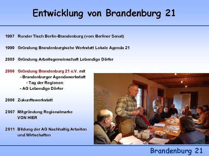 Entwicklung von Brandenburg 21 1997 Runder Tisch Berlin-Brandenburg (vom Berliner Senat) 1999 Gründung Brandenburgische