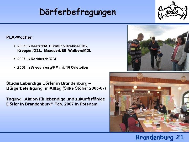 Dörferbefragungen PLA-Wochen § 2006 in Deetz/PM, Fürstlich/Drehna/LDS, Kroppen/OSL, Maasdorf/EE, Wulkow/MOL § 2007 in Raddusch/OSL