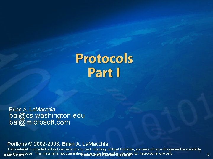 Protocols Part I Brian A. La. Macchia bal@cs. washington. edu bal@microsoft. com Portions ©