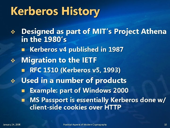 Kerberos History v Designed as part of MIT's Project Athena in the 1980's n