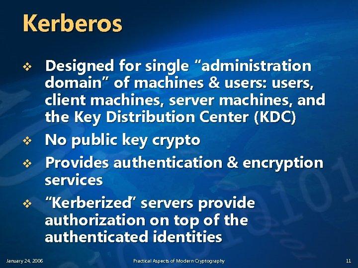 "Kerberos v v January 24, 2006 Designed for single ""administration domain"" of machines &"