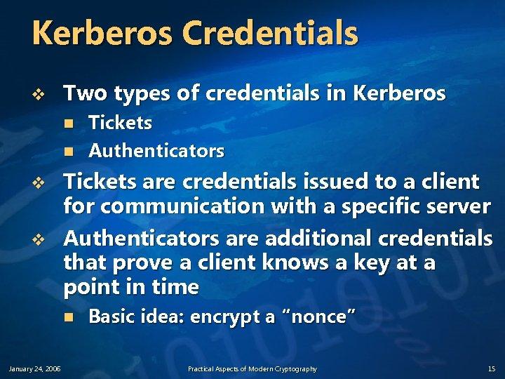 Kerberos Credentials v Two types of credentials in Kerberos n n v v Tickets