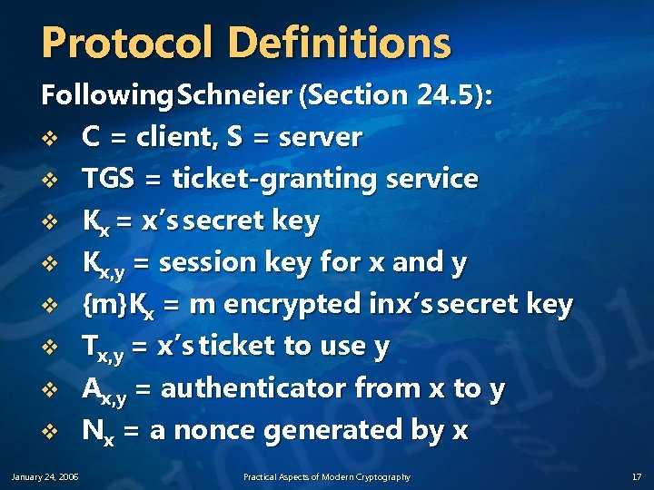 Protocol Definitions Following Schneier (Section 24. 5): v C = client, S = server