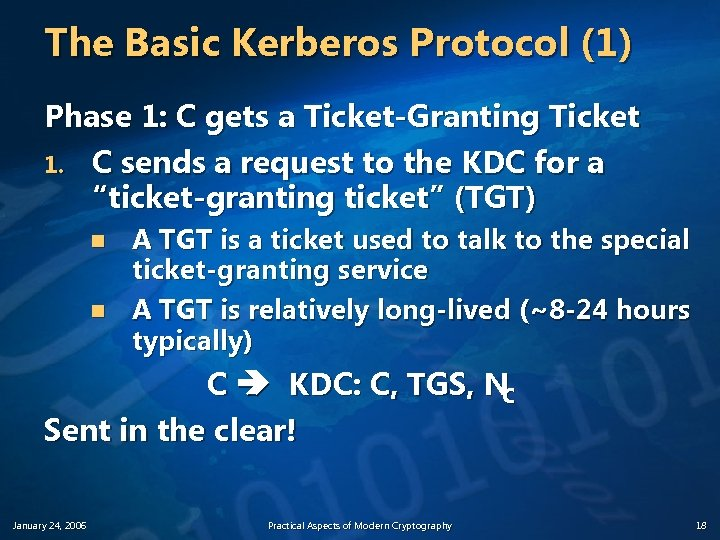 The Basic Kerberos Protocol (1) Phase 1: C gets a Ticket-Granting Ticket 1. C