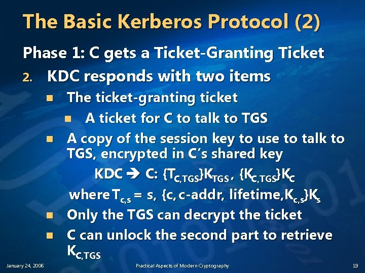 The Basic Kerberos Protocol (2) Phase 1: C gets a Ticket-Granting Ticket 2. KDC