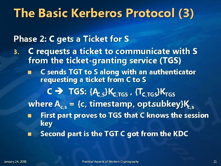 The Basic Kerberos Protocol (3) Phase 2: C gets a Ticket for S 3.