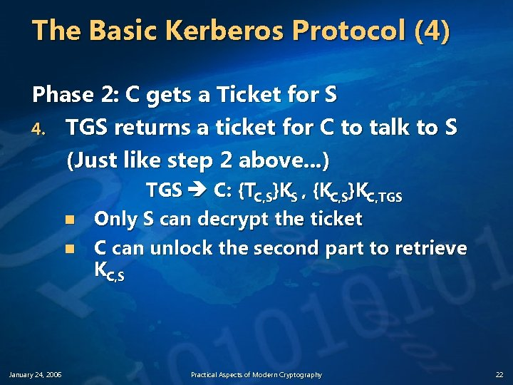 The Basic Kerberos Protocol (4) Phase 2: C gets a Ticket for S 4.