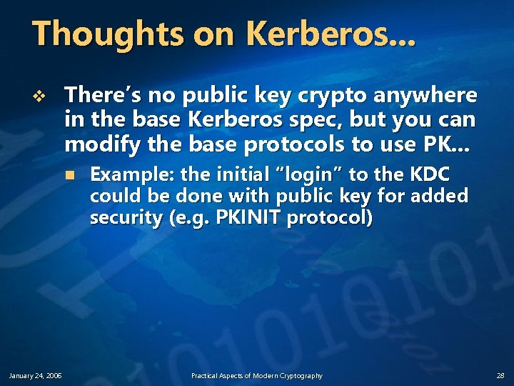 Thoughts on Kerberos. . . v There's no public key crypto anywhere in the