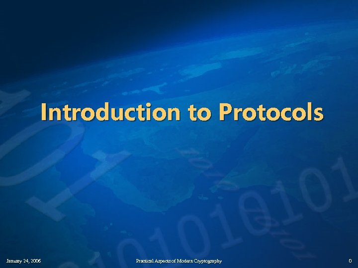 Introduction to Protocols January 24, 2006 Practical Aspects of Modern Cryptography 0