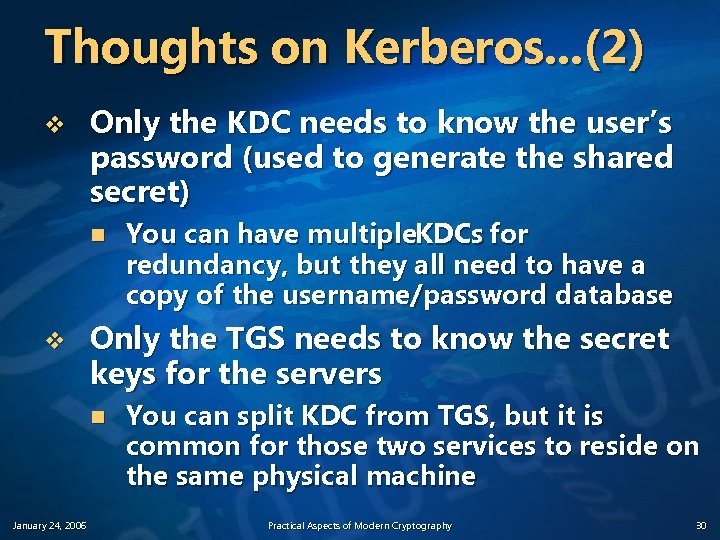 Thoughts on Kerberos. . . (2) v Only the KDC needs to know the