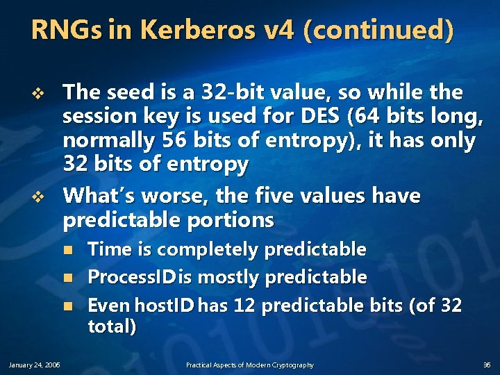 RNGs in Kerberos v 4 (continued) v v The seed is a 32 -bit