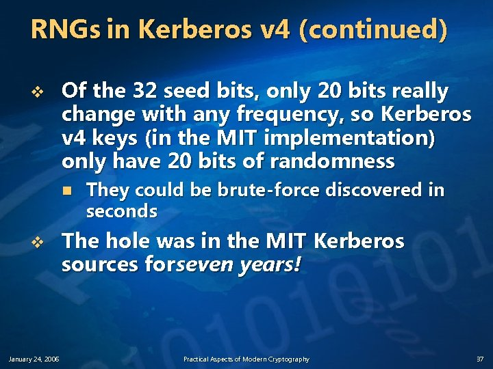 RNGs in Kerberos v 4 (continued) v Of the 32 seed bits, only 20