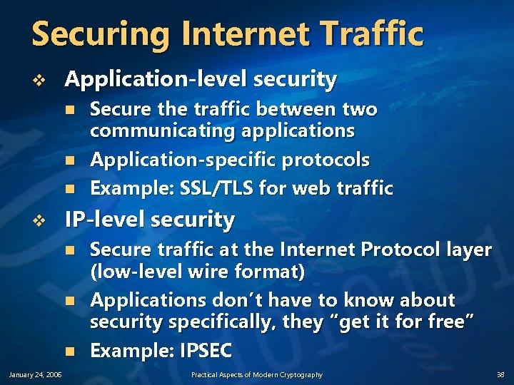 Securing Internet Traffic v Application-level security n n n v IP-level security n n