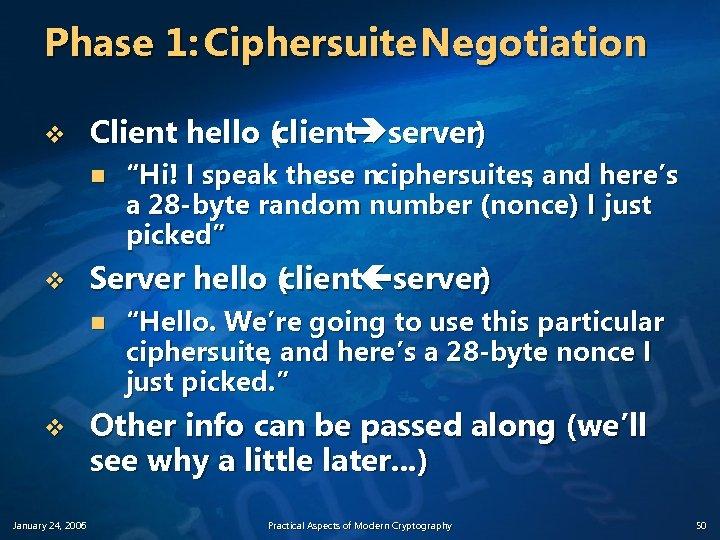 Phase 1: Ciphersuite Negotiation v Client hello ( client server) n v Server hello