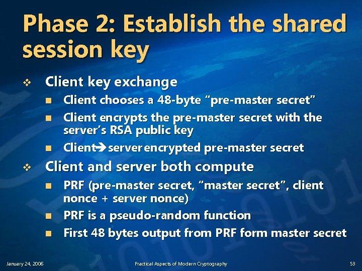 Phase 2: Establish the shared session key v Client key exchange n n n