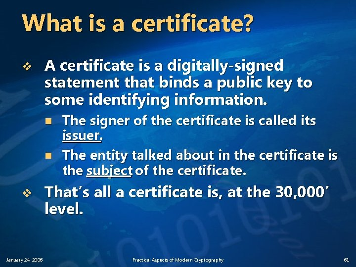 What is a certificate? v A certificate is a digitally-signed statement that binds a