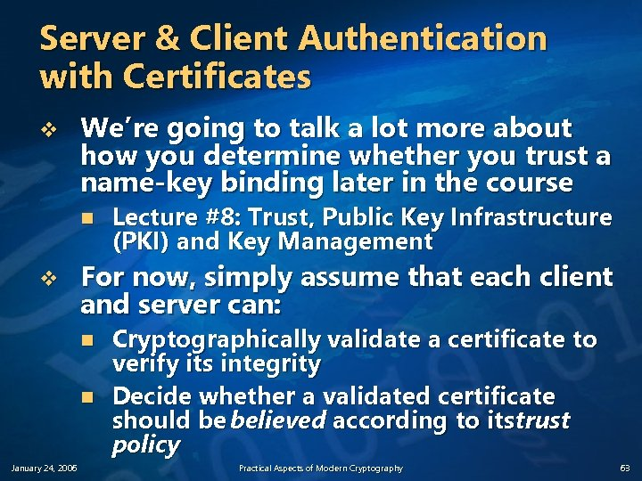 Server & Client Authentication with Certificates v We're going to talk a lot more
